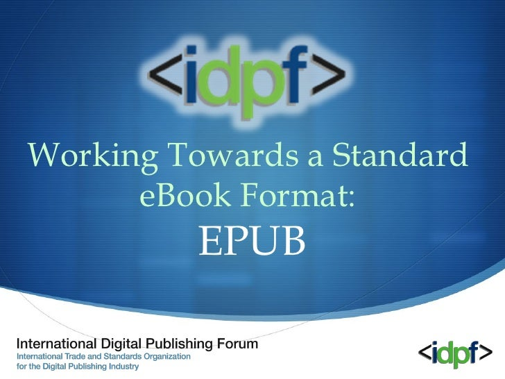 Working Towards a Standard       eBook Format:           EPUB