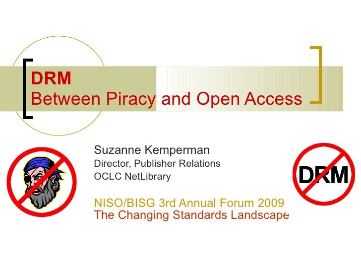 DRM Between Piracy and Open Access        Suzanne Kemperman       Director, Publisher Relations       OCLC NetLibrary     ...