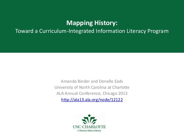 Mapping History: Toward a Curriculum-Integrated Information Literacy Program Amanda Binder and Denelle Eads University of ...
