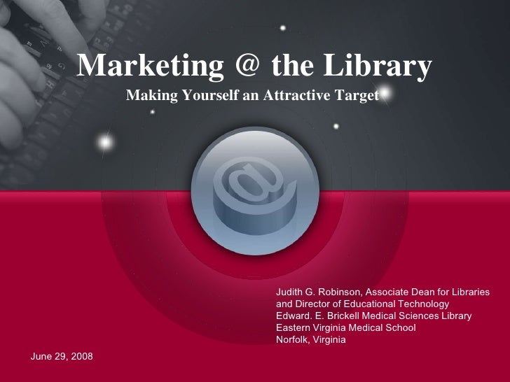 Marketing @ the Library - Making Yourself an Attractive Target