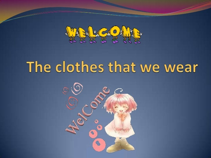 The clothes that we wear<br />