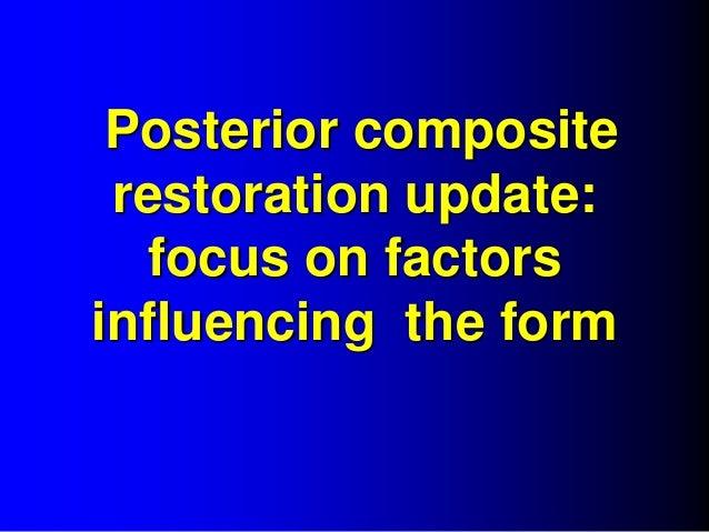 Posterior composite restoration update: focus on factors influencing the form