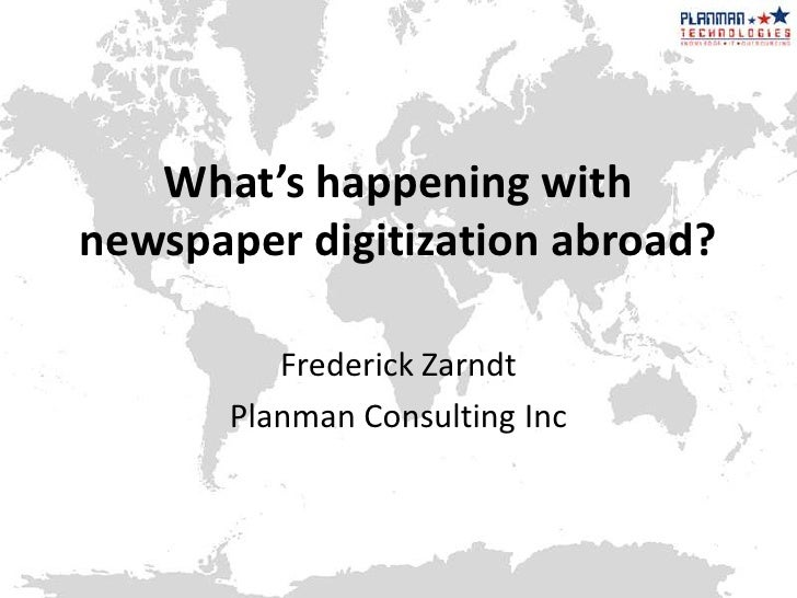 What's happening with newspaper digitization abroad?<br />Frederick Zarndt<br />Planman Consulting Inc<br />