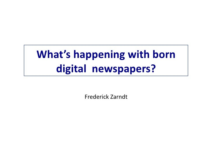 What's  happening  with  born     digital    newspapers?                 Frederick  Zarndt