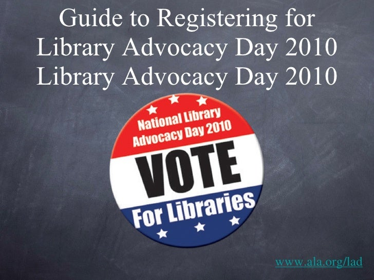 Guide to Registering for Library Advocacy Day 2010 Library Advocacy Day 2010 www.ala.org/lad