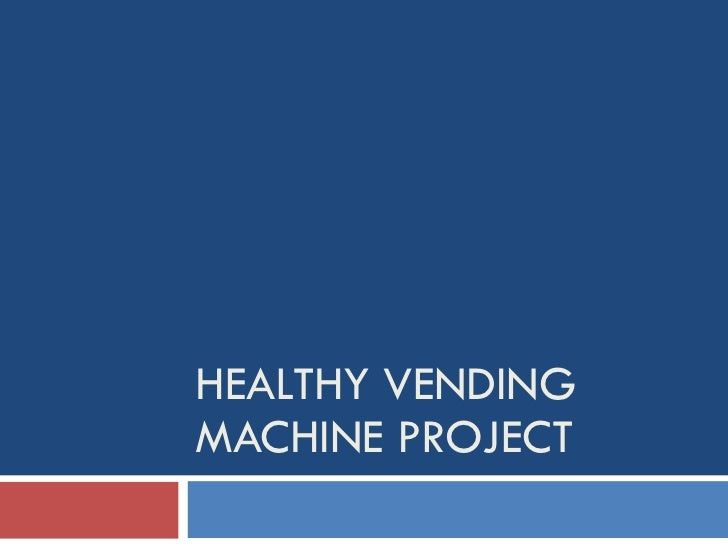 HEALTHY VENDING MACHINE PROJECT