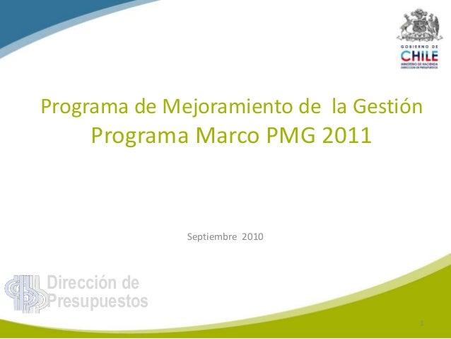 Dirección de Presupuestos Programa de Mejoramiento de la Gestión Programa Marco PMG 2011 Septiembre 2010 1