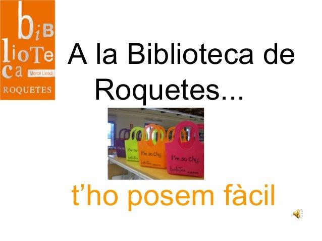 A la Biblioteca de Roquetes... t'ho posem fàcil