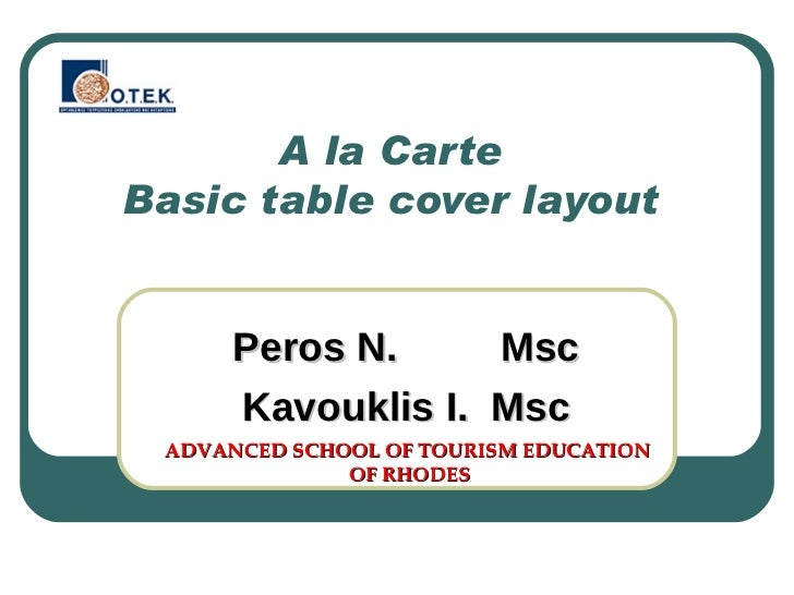 A la Carte  Basic table cover layout  Peros N.  Msc Kavouklis I.  Msc ADVANCED SCHOOL OF TOURISM EDUCATION  OF RHODES