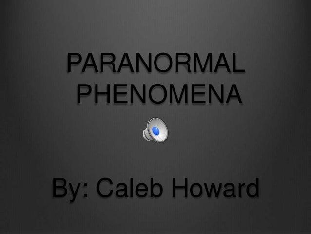PARANORMAL  PHENOMENABy: Caleb Howard
