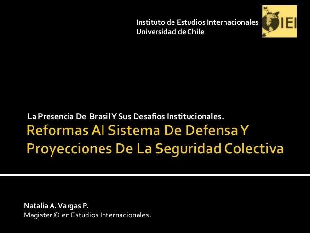 La Presencia De BrasilY Sus Desafíos Institucionales. Natalia A.Vargas P. Magister © en Estudios Internacionales. Institut...