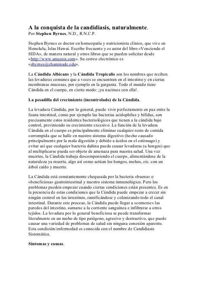 A la conquista de la candidiasis, naturalmente.Por Stephen Byrnes, N.D., R.N.C.P.Stephen Byrnes es doctor en homeopatía y ...