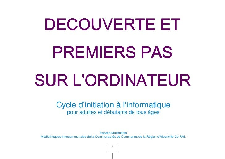 DECOUVERTE ET       PREMIERS PASSUR LORDINATEUR         Cycle d'initiation à linformatique                pour adultes et ...