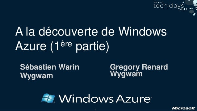 1 A la découverte de Windows Azure (1ère partie) Gregory Renard Wygwam Sébastien Warin Wygwam