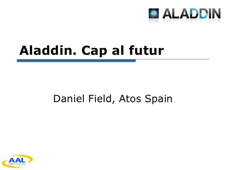 Aladdin. Cap al futur Daniel Field, Atos Spain