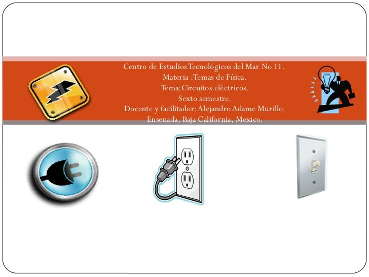 Centro de Estudios Tecnológicos del Mar No 11.  Materia :Temas de Física. Tema:Circuitos eléctricos. Sexto semestre. Docen...