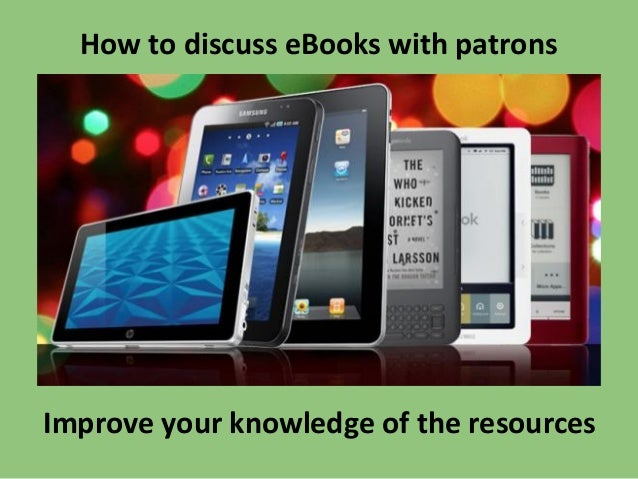 How to discuss eBooks with patrons  Improve your knowledge of the resources