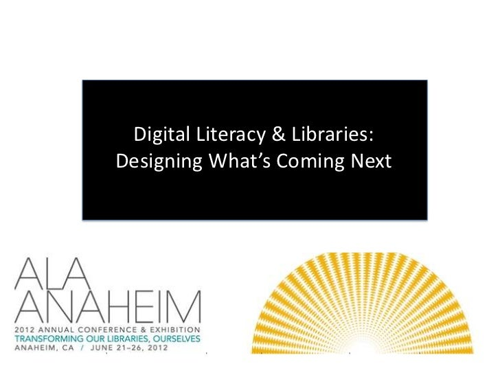 Digital Literacy & Libraries:Designing What's Coming Next