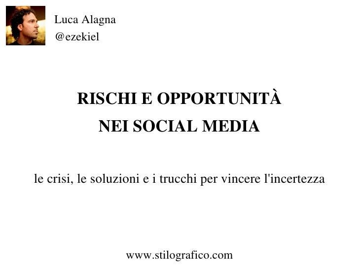 RISCHI E OPPORTUNITÀ NEI SOCIAL MEDIA le crisi, le soluzioni e i trucchi per vincere l'incertezza Luca Alagna @ezekiel www...