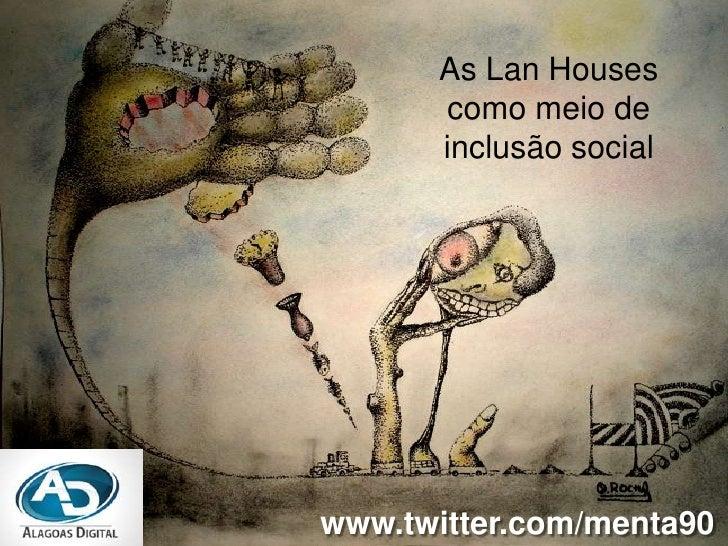 As LanHouses como meio de inclusão social<br />www.twitter.com/menta90<br />