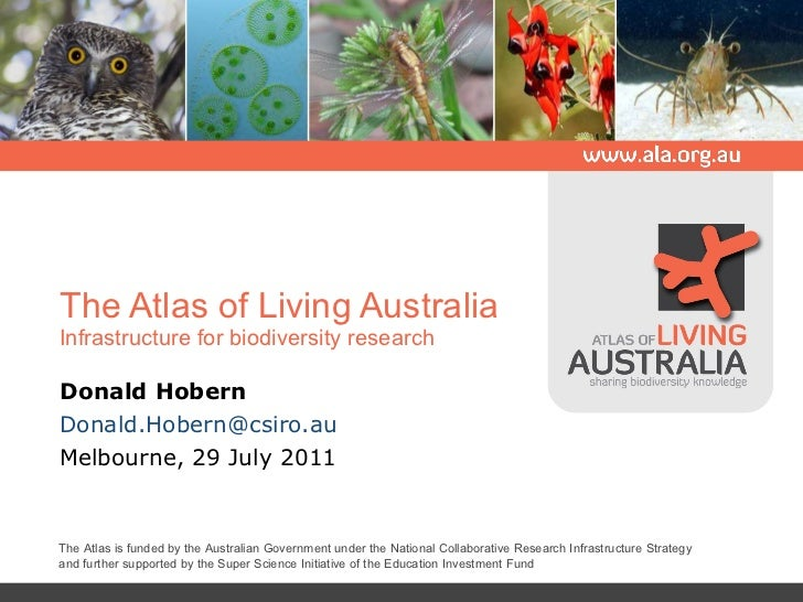 The Atlas of Living Australia Infrastructure for biodiversity research Donald Hobern [email_address] Melbourne, 29 July 20...