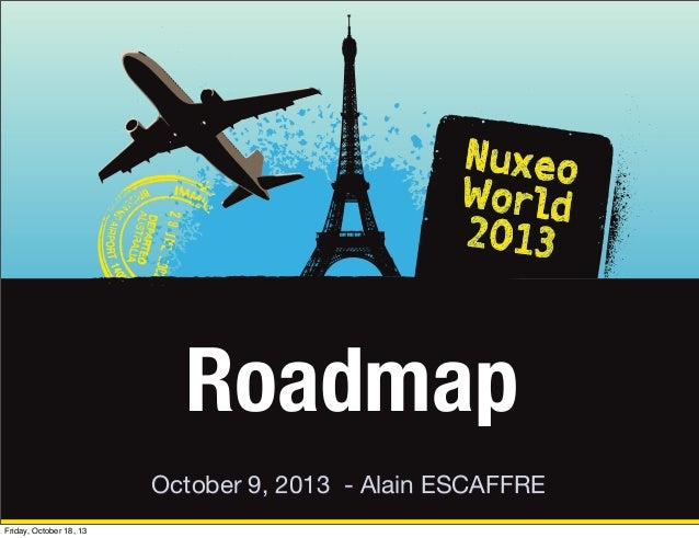 Roadmap October 9, 2013 - Alain ESCAFFRE Friday, October 18, 13