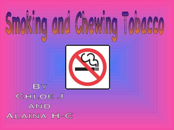 Smoking and Chewing Tobacco By Chloe J  and Alaina H-C