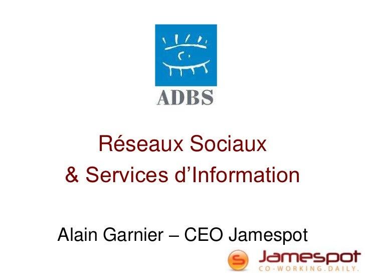 Réseaux Sociaux& Services d'InformationAlain Garnier – CEO Jamespot