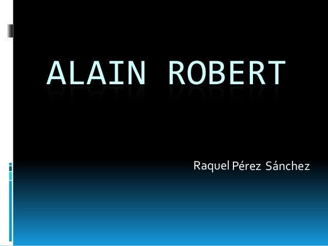 ALAIN ROBERT Raquel Pérez Sánchez