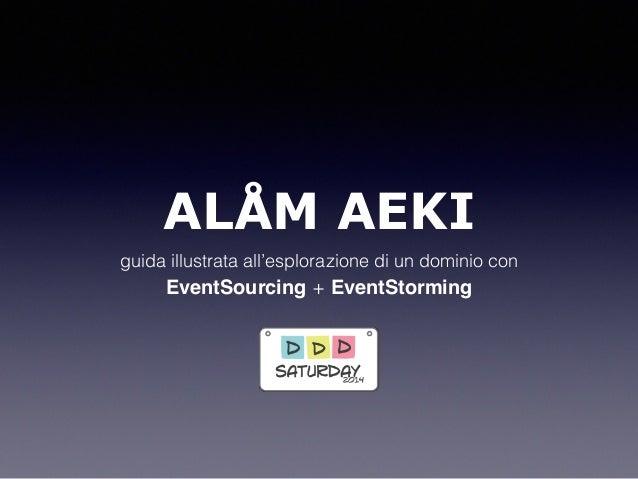 ALÅM AEKI guida illustrata all'esplorazione di un dominio con EventSourcing + EventStorming