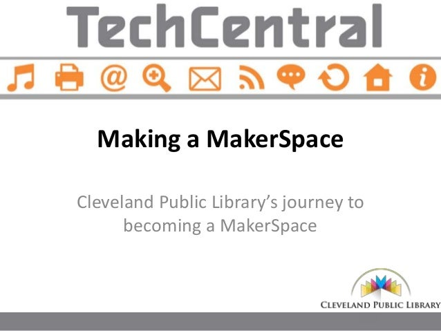 Makerspaces: A New Wave of Library Service: Cleveland Public Library