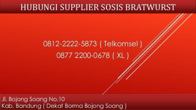 HUBUNGI SUPPLIER SOSIS BRATWURST 0812-2222-5873 ( Telkomsel ) 0877 2200-0678 ( XL ) Jl. Bojong Soang No.10 Kab. Bandung ( ...