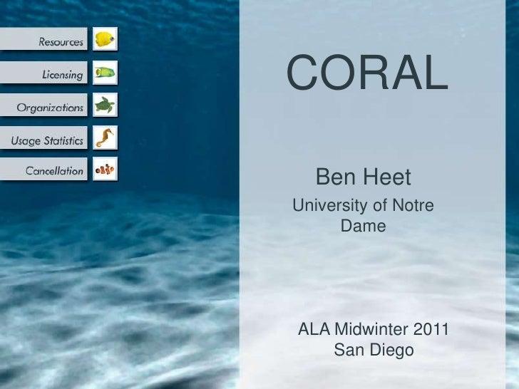 CORAL   Ben HeetUniversity of Notre      DameALA Midwinter 2011    San Diego