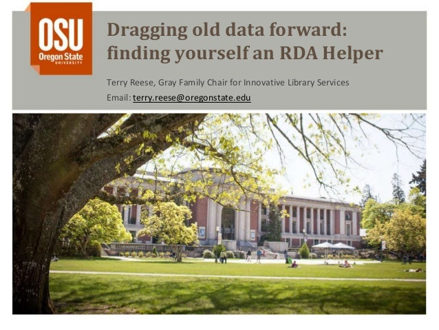 Dragging old data forward:finding yourself an RDA HelperTerry Reese, Gray Family Chair for Innovative Library ServicesEmai...