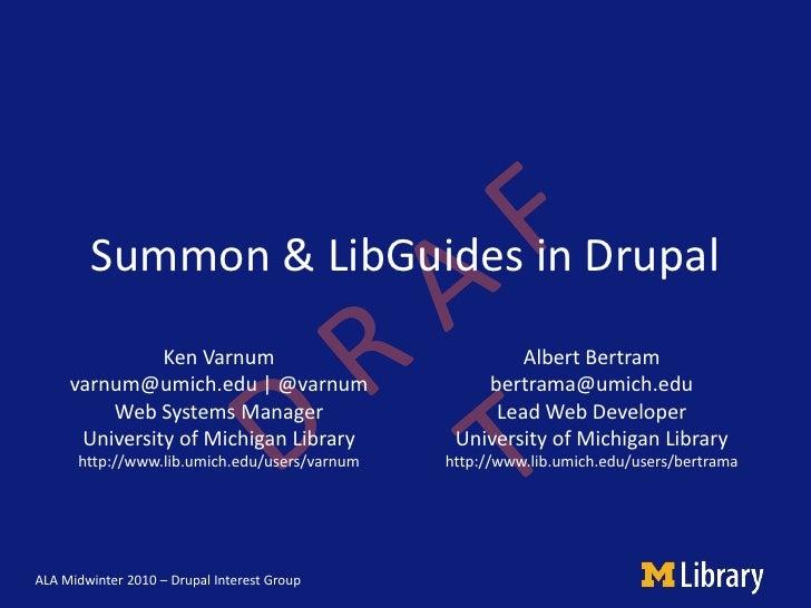 Summon & LibGuides in Drupal Ken Varnum varnum@umich.edu | @varnum Web Systems Manager University of Michigan Library ...