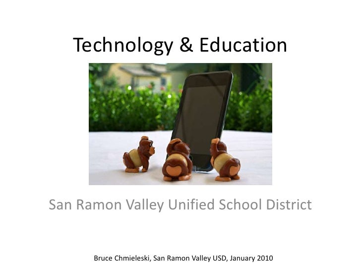 Technology & Education<br />San Ramon Valley Unified School District<br />Bruce Chmieleski, San Ramon Valley USD, January ...