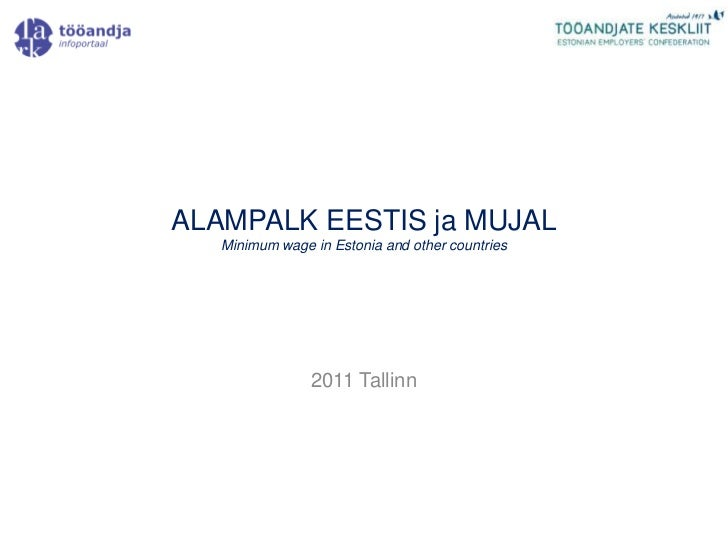 ALAMPALK EESTIS ja MUJAL   Minimum wage in Estonia and other countries                2011 Tallinn
