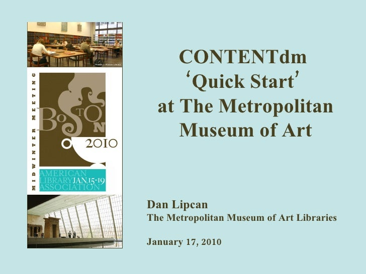 CONTENTdm  'Quick Start'  at The Metropolitan Museum of Art Dan Lipcan The Metropolitan Museum of Art Libraries January 17...