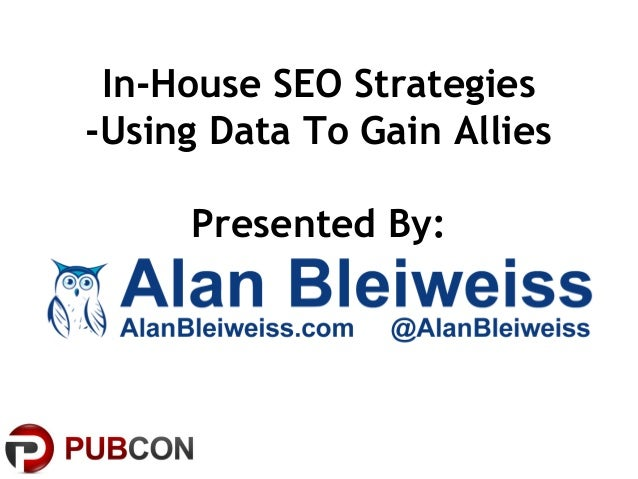 In-House SEO Strategies-Using Data To Gain AlliesPresented By: