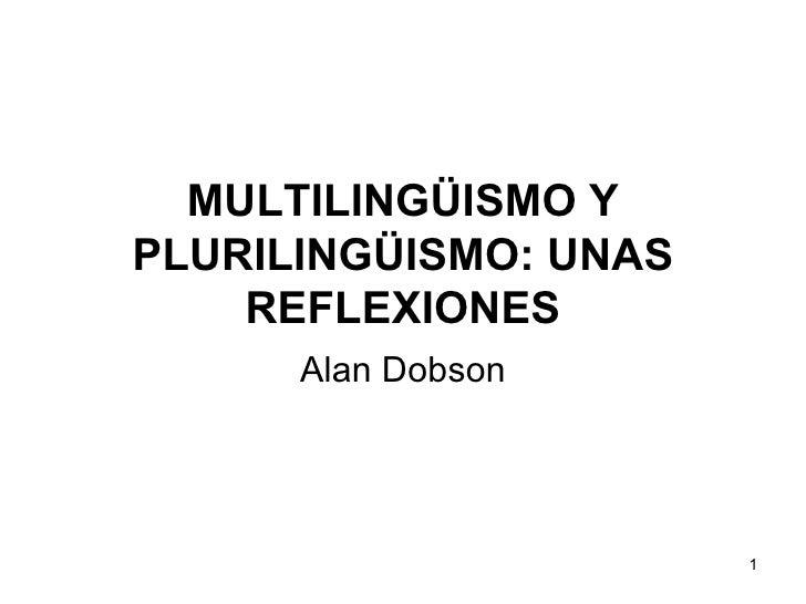 MULTILINGÜISMO Y PLURILINGÜISMO: UNAS REFLEXIONES Alan Dobson