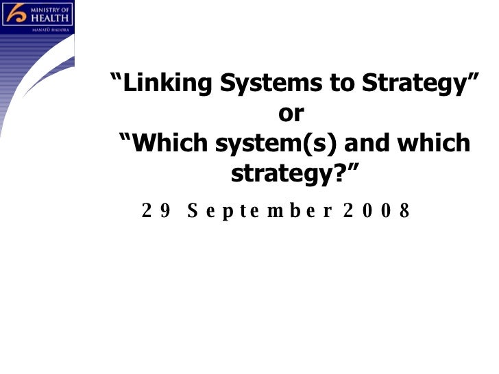 Linking Systems to Strategy - Which system(s) and which strategy ?