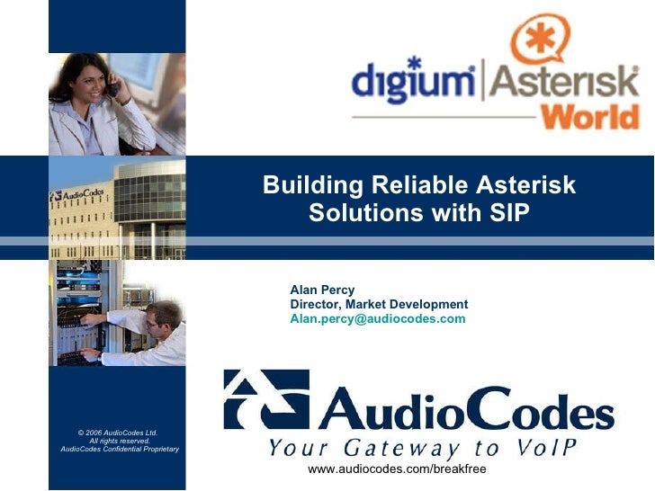 Building Reliable Asterisk  Solutions with SIP  Alan Percy Director, Market Development [email_address] www.audiocodes.com...