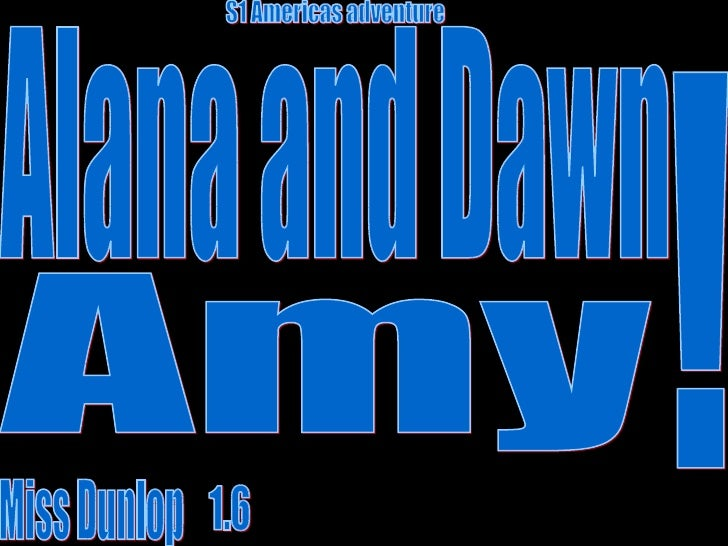 Alana and Dawn S1 Americas adventure 1.6 Miss Dunlop ! Amy