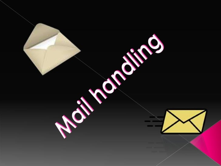  Mail which comes into the business It can be received through the  post, facsimile or by e-mail