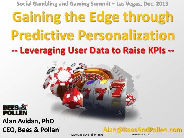 Social Gambling and Gaming Summit – Las Vegas, Dec. 2013  Gaining the Edge through Predictive Personalization -- Leveragin...