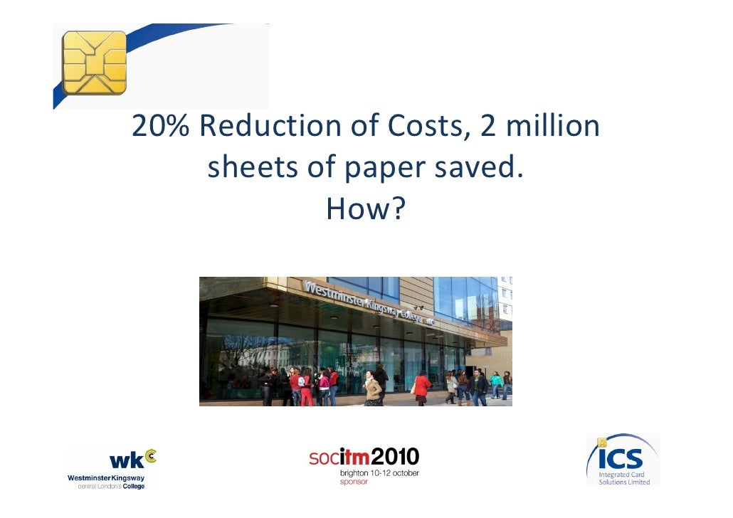 20% Reduction of Costs, 2 million      sheets of paper saved.             How?