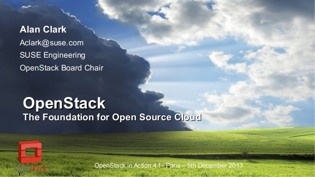 Alan Clark Aclark@suse.com SUSE Engineering OpenStack Board Chair  OpenStack  The Foundation for Open Source Cloud  1  Ope...
