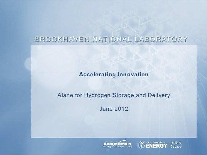 B R O O K H AV E N N AT I O N A L L A B O R ATO RY                 Accelerating Innovation       Alane for Hydrogen Storag...