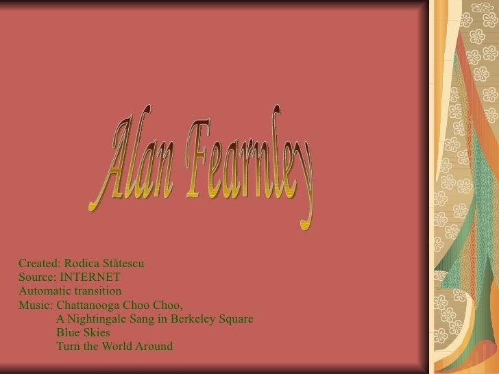 Created: Rodica St ătescu S o ur ce : INTERNET  Automatic transition Music: Chattanooga Choo Choo,    A Nightingale Sang i...