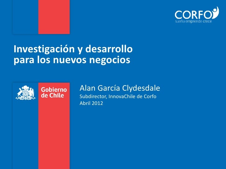 Investigación y desarrollopara los nuevos negocios              Alan García Clydesdale              Subdirector, InnovaChi...